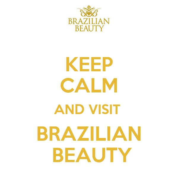 KEEP CALM AND VISIT  BRAZILIAN   BEAUTY