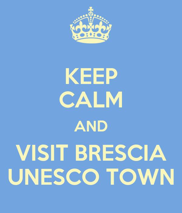 KEEP CALM AND VISIT BRESCIA UNESCO TOWN
