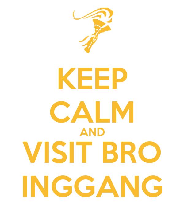 KEEP CALM AND VISIT BRO INGGANG
