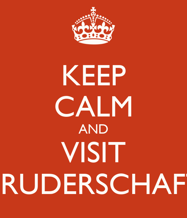 KEEP CALM AND VISIT BRUDERSCHAFT