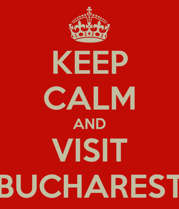 KEEP CALM AND VISIT BUCHAREST