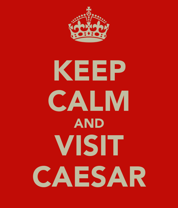 KEEP CALM AND VISIT CAESAR