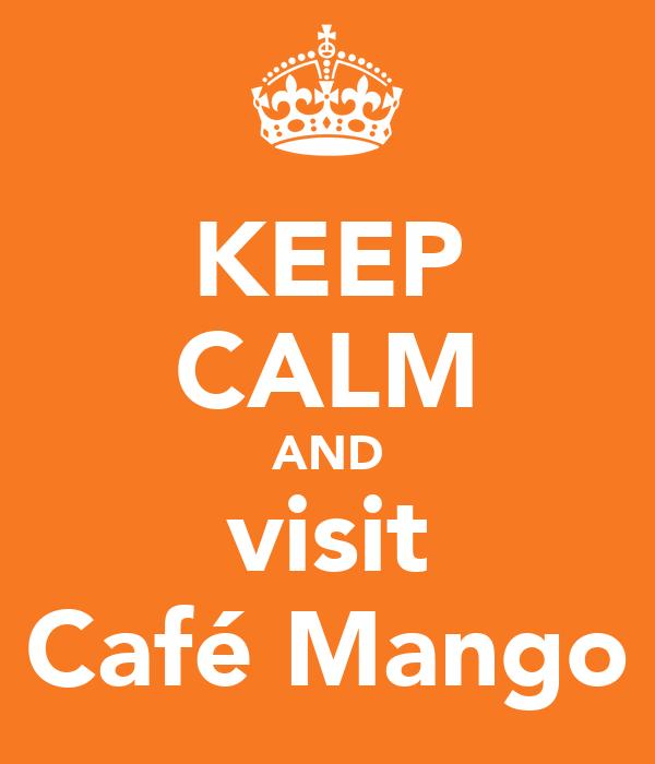KEEP CALM AND visit Café Mango