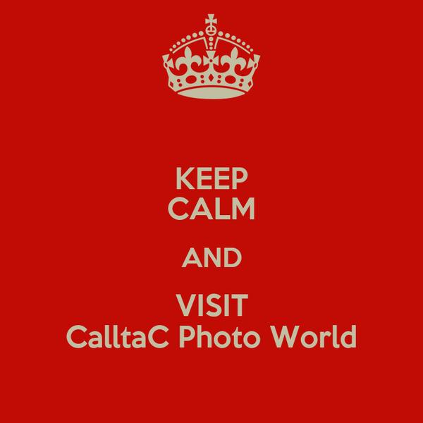 KEEP CALM AND VISIT CalltaC Photo World