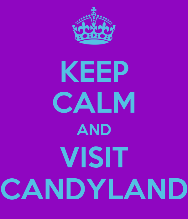 KEEP CALM AND VISIT CANDYLAND