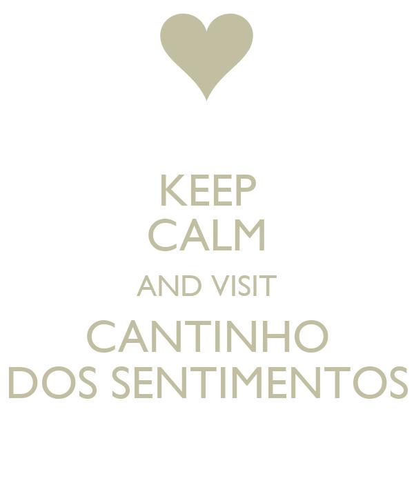 KEEP CALM AND VISIT CANTINHO DOS SENTIMENTOS