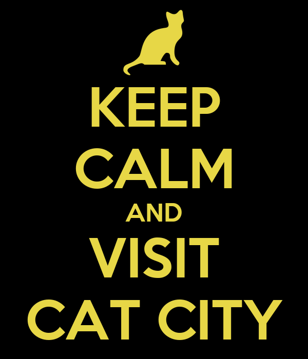 KEEP CALM AND VISIT CAT CITY
