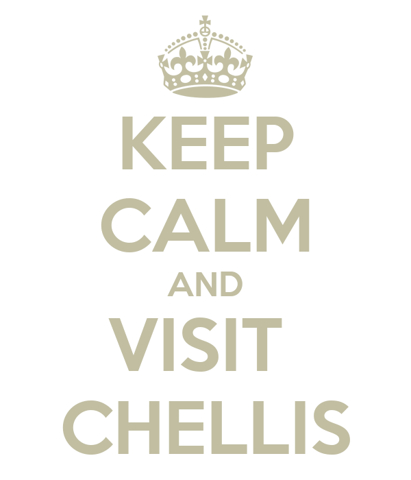 KEEP CALM AND VISIT  CHELLIS