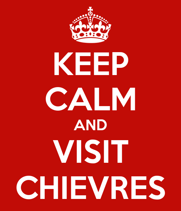KEEP CALM AND VISIT CHIEVRES