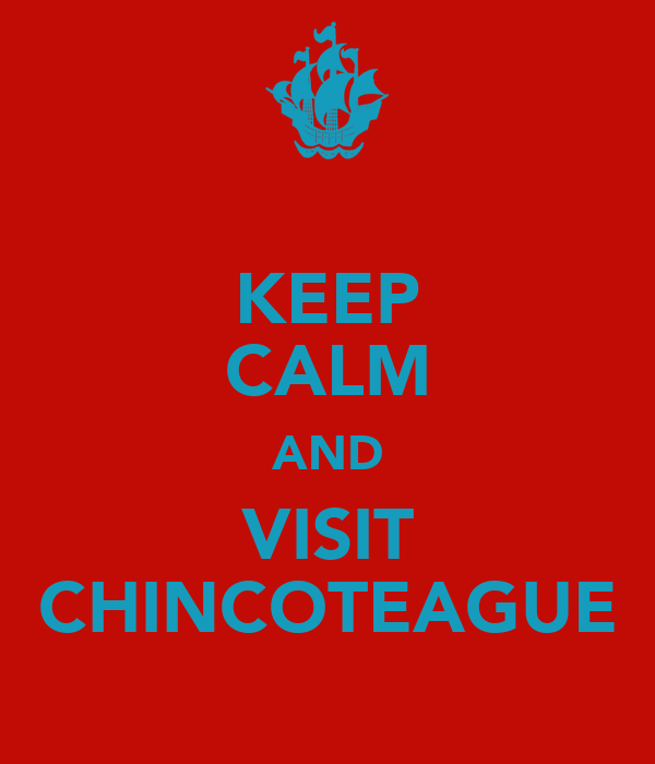 KEEP CALM AND VISIT CHINCOTEAGUE