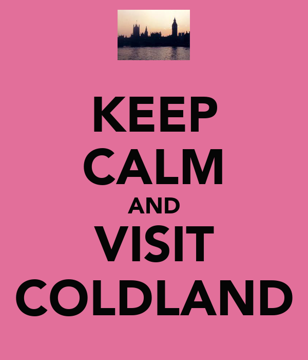 KEEP CALM AND VISIT COLDLAND