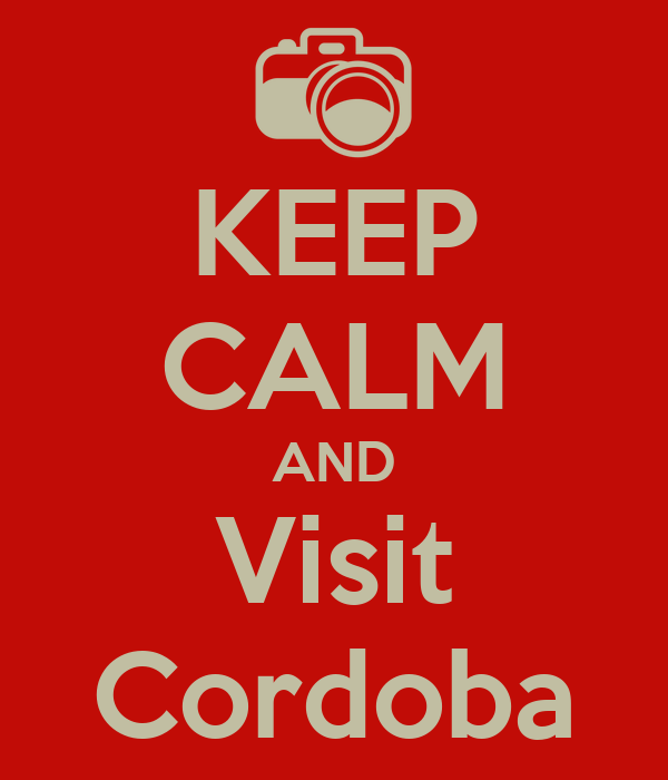 KEEP CALM AND Visit Cordoba