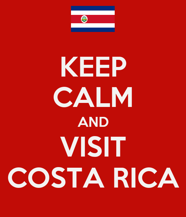 KEEP CALM AND VISIT COSTA RICA