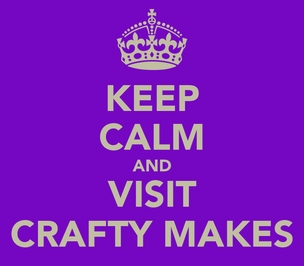 KEEP CALM AND VISIT CRAFTY MAKES