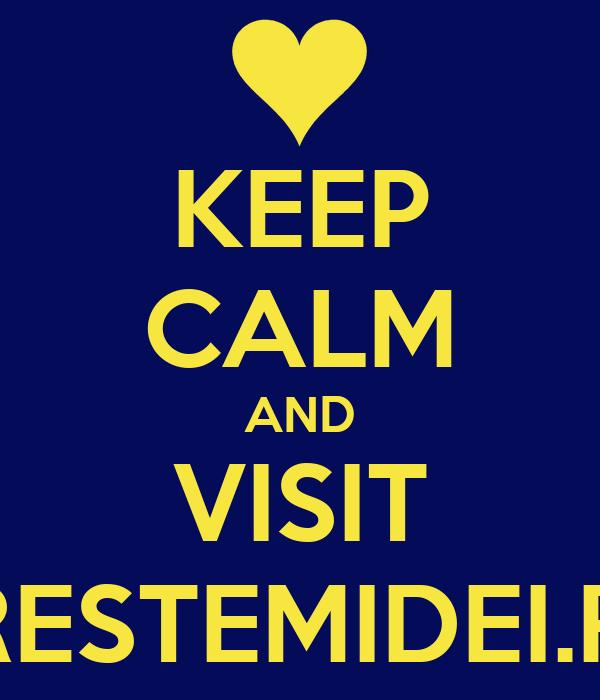 KEEP CALM AND VISIT CRESTEMIDEI.RO