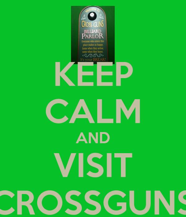 KEEP CALM AND VISIT CROSSGUNS