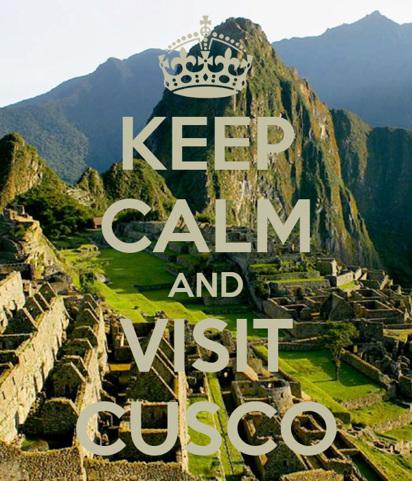 KEEP CALM AND VISIT CUSCO