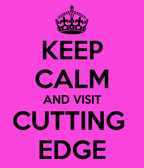 KEEP CALM AND VISIT CUTTING  EDGE