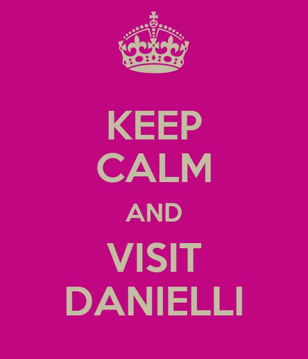 KEEP CALM AND VISIT DANIELLI