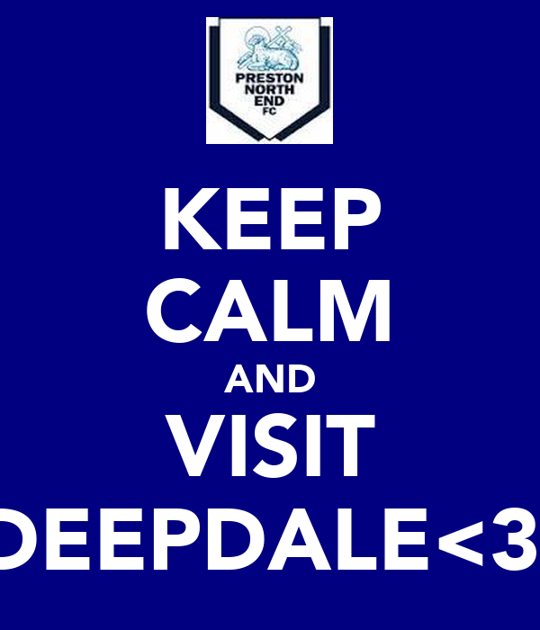 KEEP CALM AND VISIT DEEPDALE<3