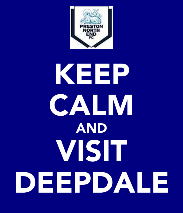 KEEP CALM AND VISIT DEEPDALE