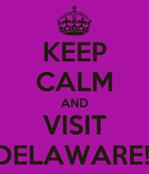 KEEP CALM AND VISIT DELAWARE!!
