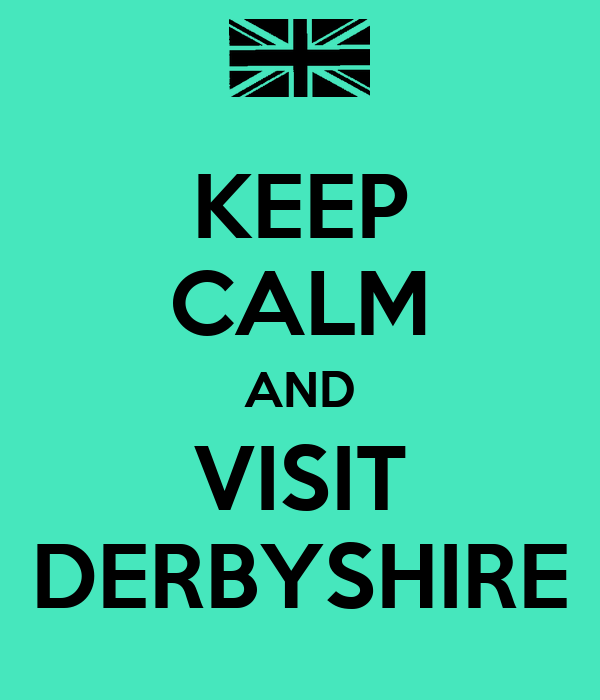 KEEP CALM AND VISIT DERBYSHIRE