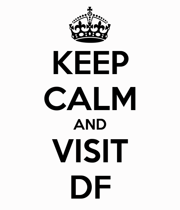 KEEP CALM AND VISIT DF
