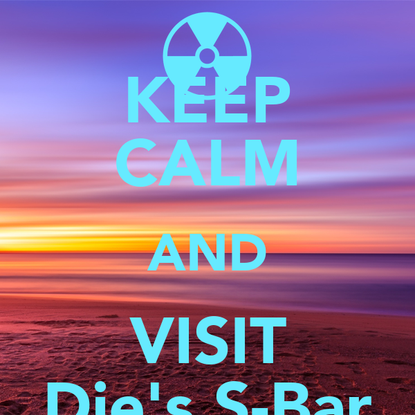 KEEP CALM AND VISIT Die's S-Bar