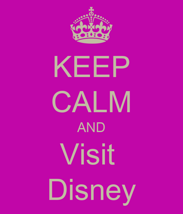 KEEP CALM AND Visit  Disney