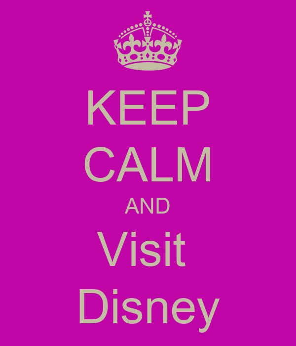 KEEP CALM AND Visit  Disney