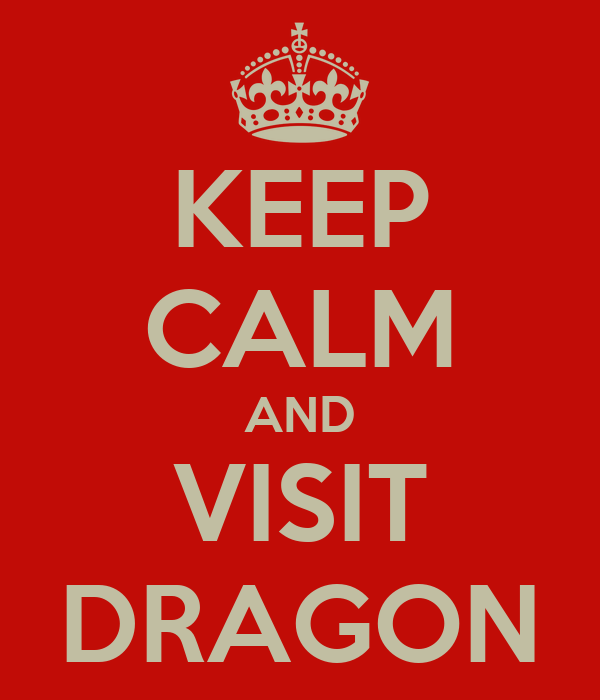 KEEP CALM AND VISIT DRAGON
