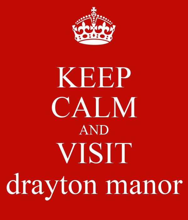 KEEP CALM AND VISIT drayton manor