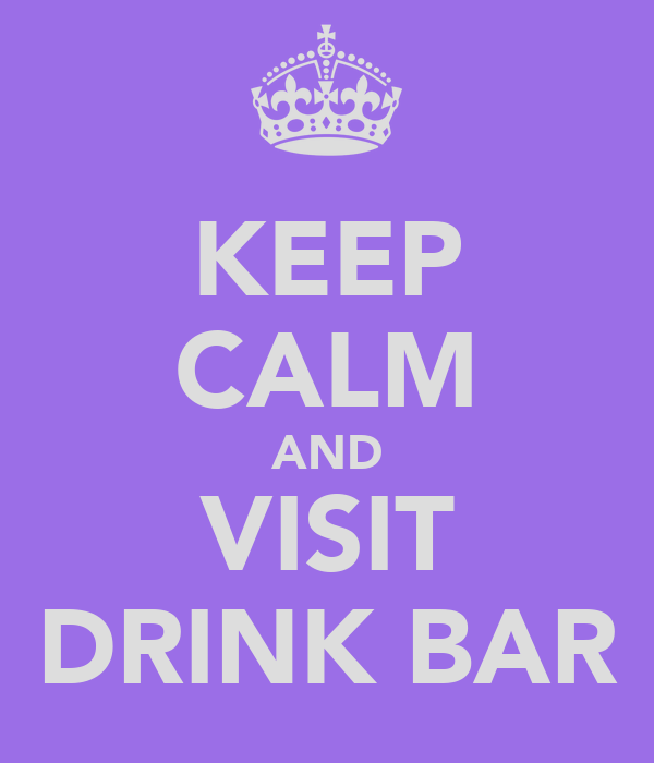 KEEP CALM AND VISIT DRINK BAR