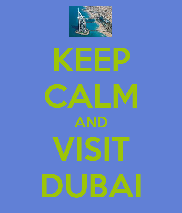 KEEP CALM AND VISIT DUBAI