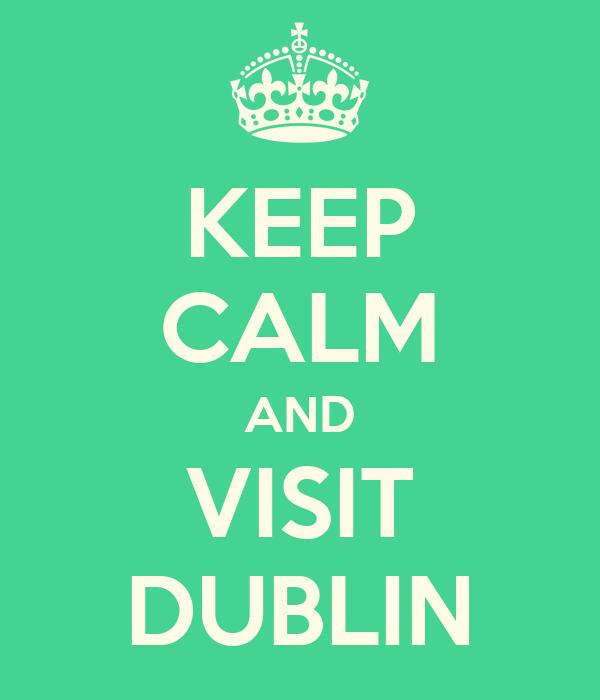 KEEP CALM AND VISIT DUBLIN