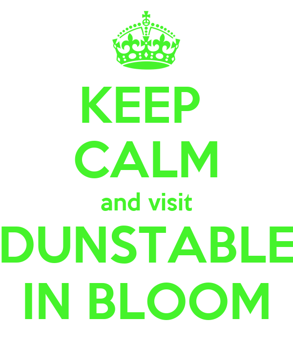 KEEP  CALM and visit DUNSTABLE IN BLOOM