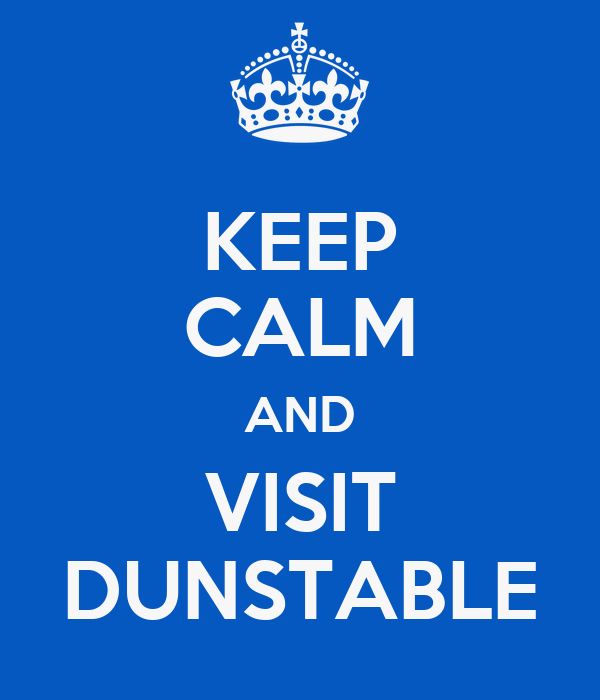 KEEP CALM AND VISIT DUNSTABLE