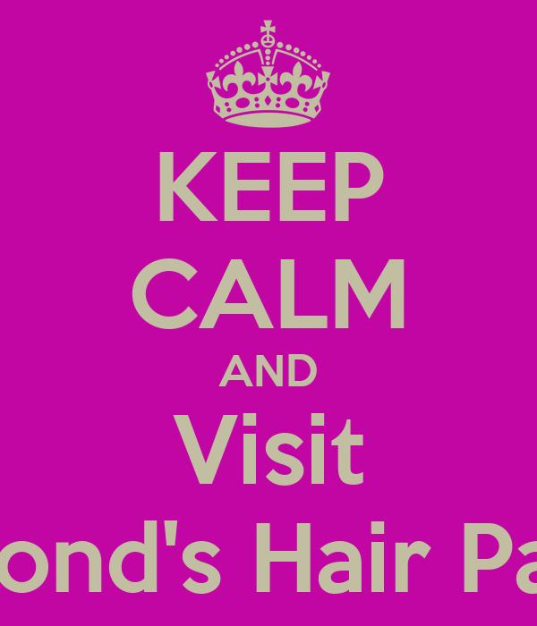 KEEP CALM AND Visit Dymond's Hair Palace