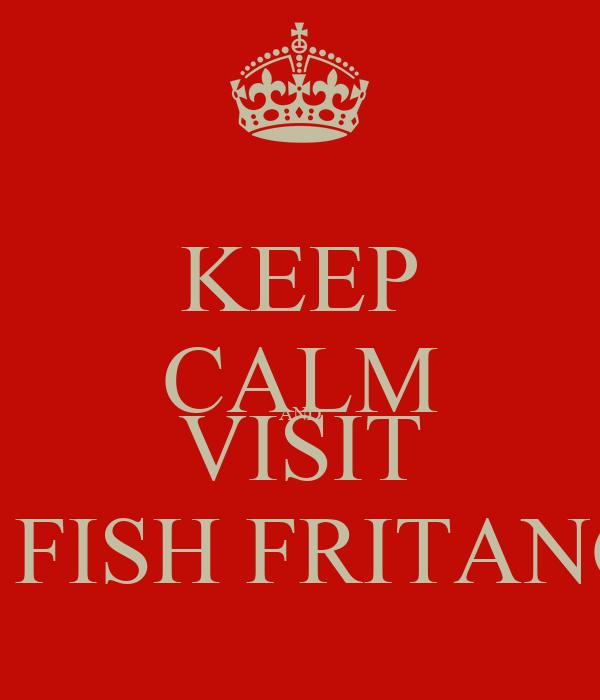 KEEP CALM AND VISIT EL FISH FRITANGA