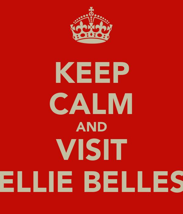 KEEP CALM AND VISIT ELLIE BELLES