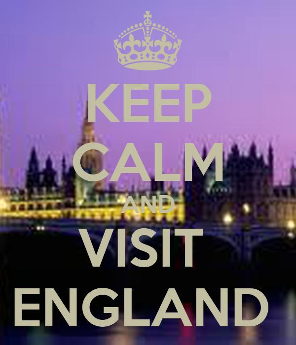 KEEP CALM AND VISIT  ENGLAND