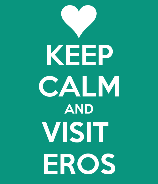 KEEP CALM AND VISIT  EROS