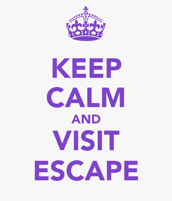 KEEP CALM AND VISIT ESCAPE