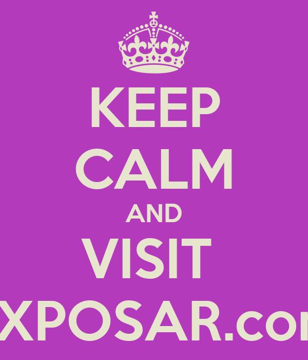 KEEP CALM AND VISIT  EXPOSAR.com