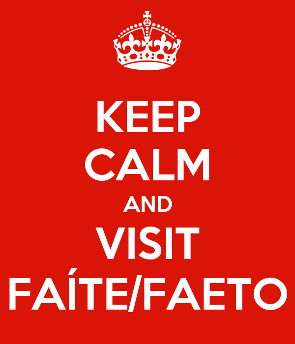 KEEP CALM AND VISIT FAÍTE/FAETO