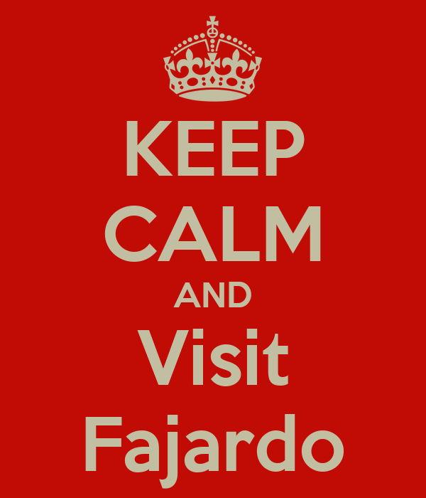 KEEP CALM AND Visit Fajardo