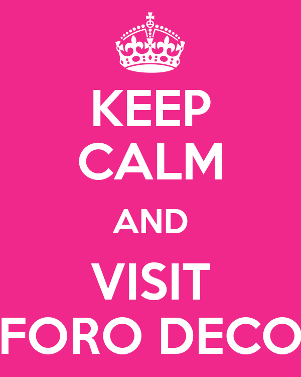 KEEP CALM AND VISIT FORO DECO