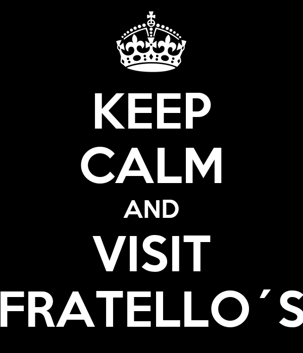 KEEP CALM AND VISIT FRATELLO´S