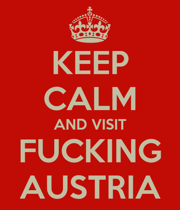 KEEP CALM AND VISIT FUCKING AUSTRIA